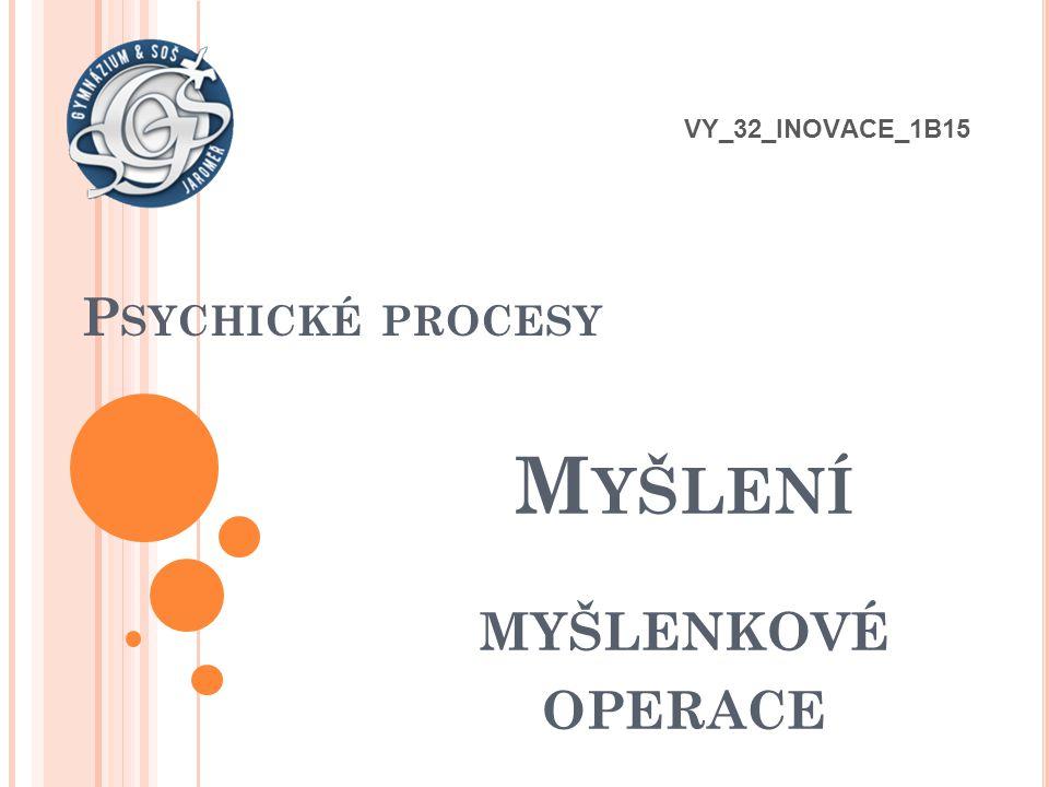 Psychické procesy VY_32_INOVACE_1B15 Myšlení myšlenkové operace
