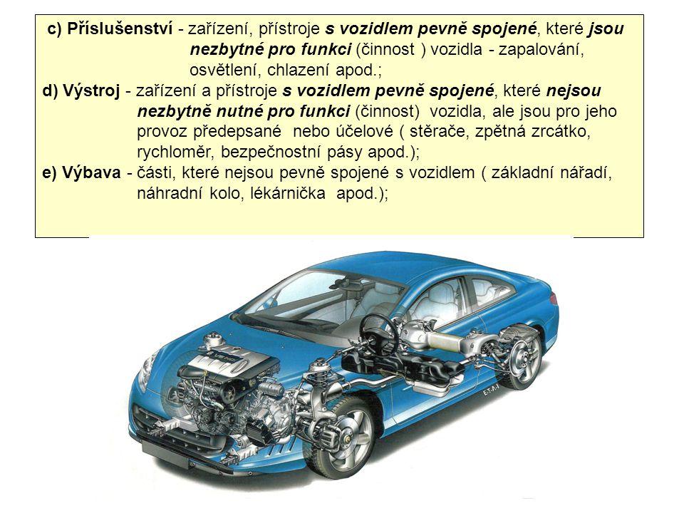 c) Příslušenství - zařízení, přístroje s vozidlem pevně spojené, které jsou