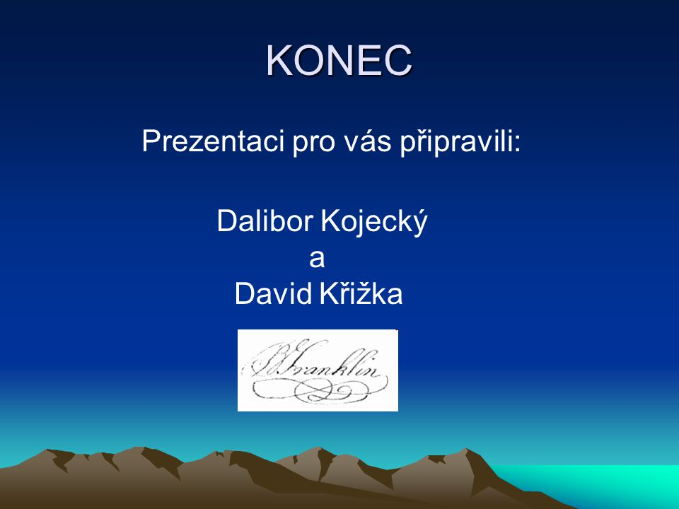 KONEC Prezentaci pro vás připravili: Dalibor Kojecký a David Křižka.