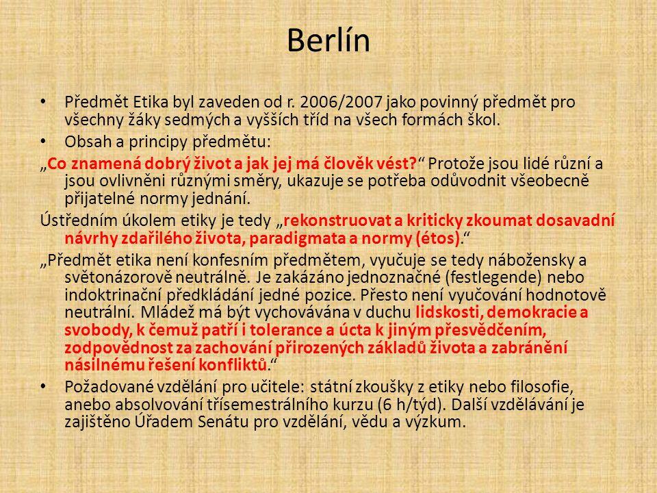 Berlín Předmět Etika byl zaveden od r. 2006/2007 jako povinný předmět pro všechny žáky sedmých a vyšších tříd na všech formách škol.