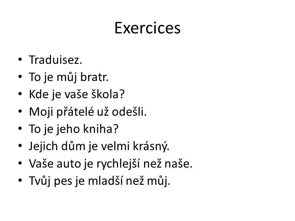 Exercices Traduisez. To je můj bratr. Kde je vaše škola