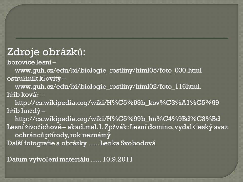 Zdroje obrázků: borovice lesní – www.guh.cz/edu/bi/biologie_rostliny/html05/foto_030.html.