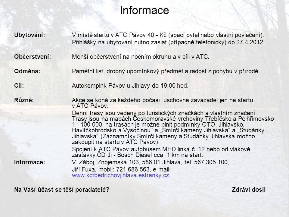 Informace Ubytování: V místě startu v ATC Pávov 40,- Kč (spací pytel nebo vlastní povlečení).