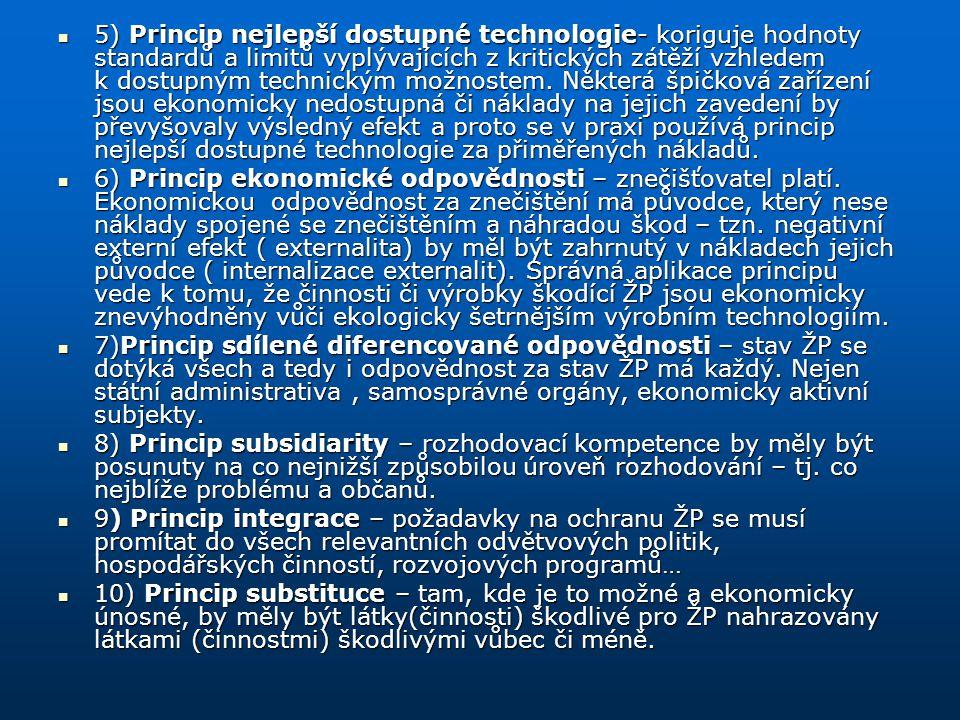 5) Princip nejlepší dostupné technologie- koriguje hodnoty standardů a limitů vyplývajících z kritických zátěží vzhledem k dostupným technickým možnostem. Některá špičková zařízení jsou ekonomicky nedostupná či náklady na jejich zavedení by převyšovaly výsledný efekt a proto se v praxi používá princip nejlepší dostupné technologie za přiměřených nákladů.