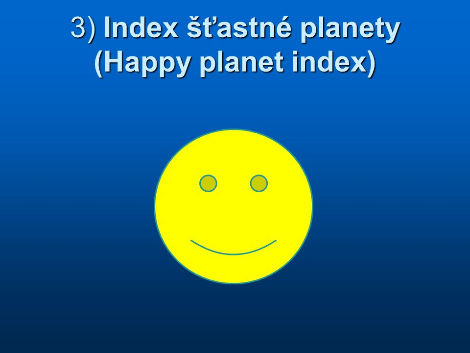 3) Index šťastné planety (Happy planet index)