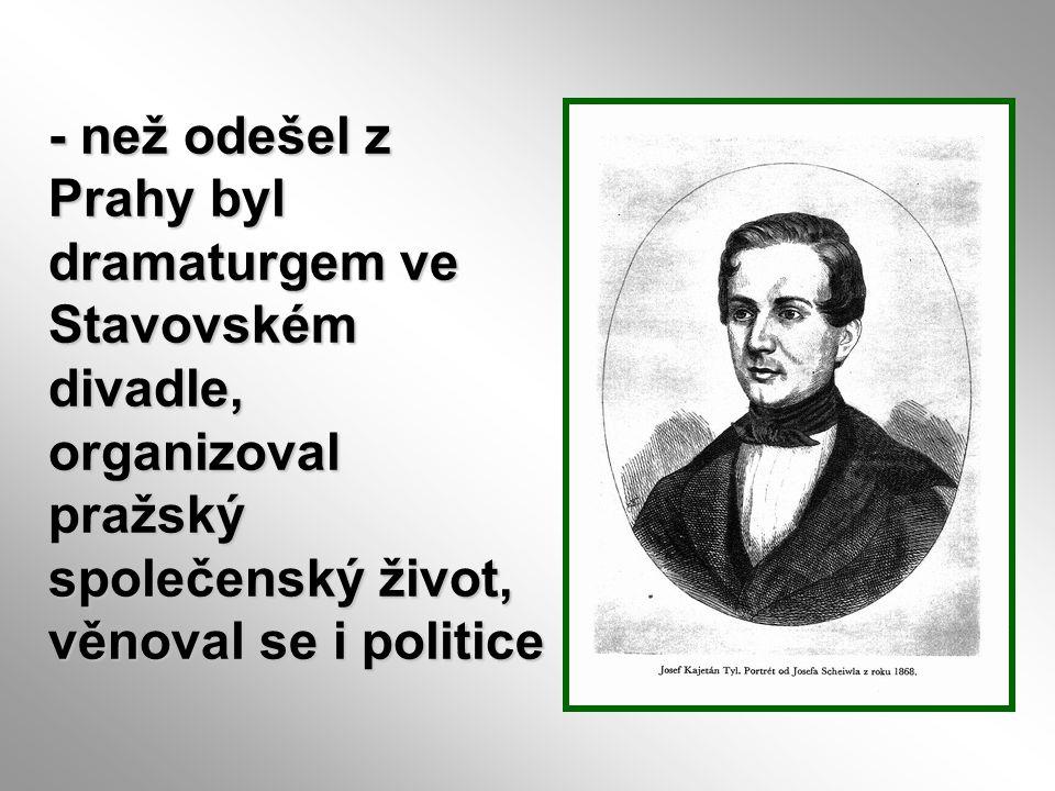 - než odešel z Prahy byl dramaturgem ve Stavovském divadle, organizoval pražský společenský život, věnoval se i politice