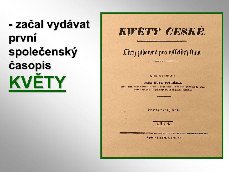 - začal vydávat první společenský časopis KVĚTY