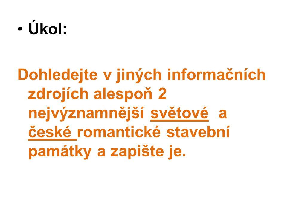 Úkol: Dohledejte v jiných informačních zdrojích alespoň 2 nejvýznamnější světové a české romantické stavební památky a zapište je.