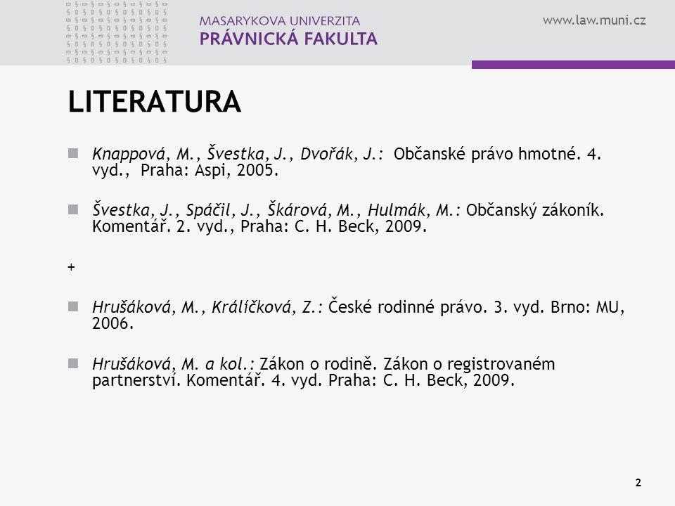 LITERATURA Knappová, M., Švestka, J., Dvořák, J.: Občanské právo hmotné. 4. vyd., Praha: Aspi, 2005.