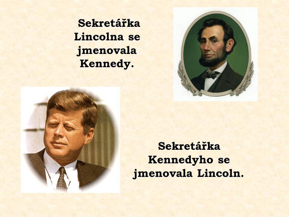 Sekretářka Lincolna se jmenovala Kennedy.