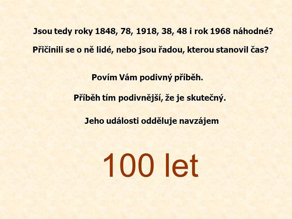 100 let Jsou tedy roky 1848, 78, 1918, 38, 48 i rok 1968 náhodné
