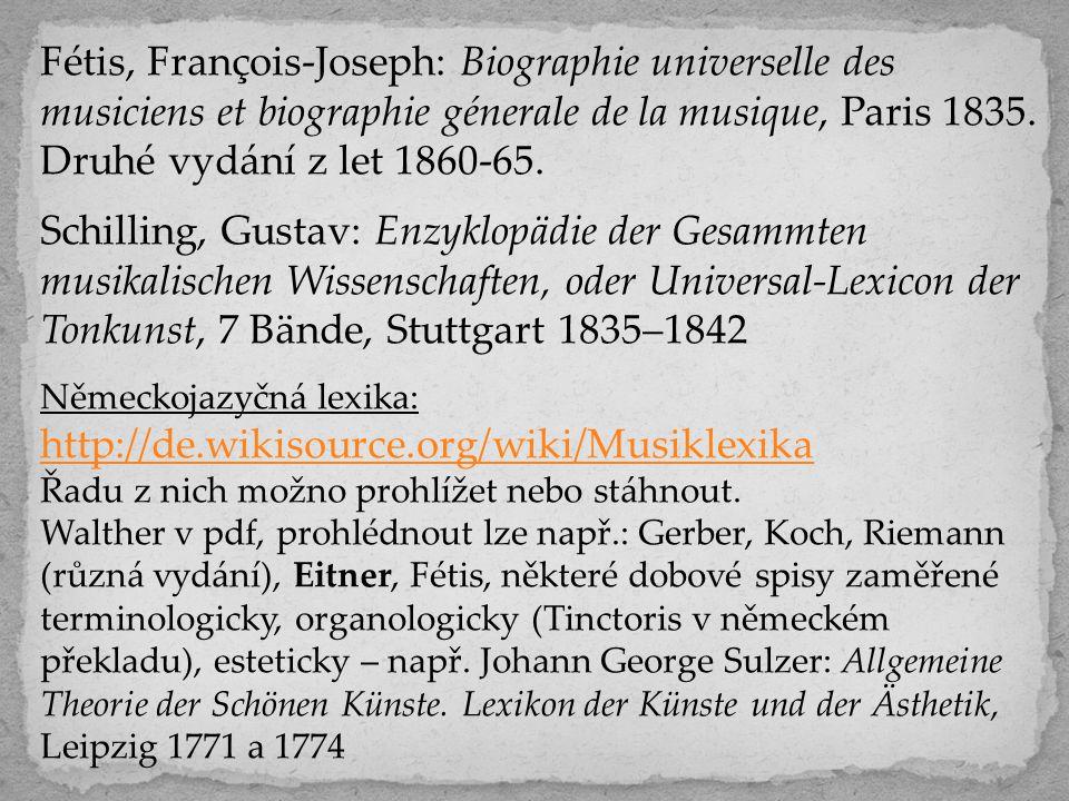 Fétis, François-Joseph: Biographie universelle des musiciens et biographie génerale de la musique, Paris 1835. Druhé vydání z let 1860-65.