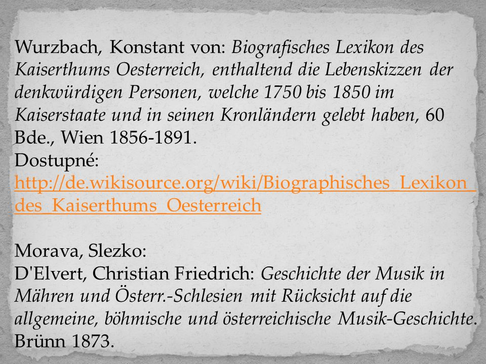 Wurzbach, Konstant von: Biografisches Lexikon des Kaiserthums Oesterreich, enthaltend die Lebenskizzen der denkwürdigen Personen, welche 1750 bis 1850 im Kaiserstaate und in seinen Kronländern gelebt haben, 60 Bde., Wien 1856-1891.