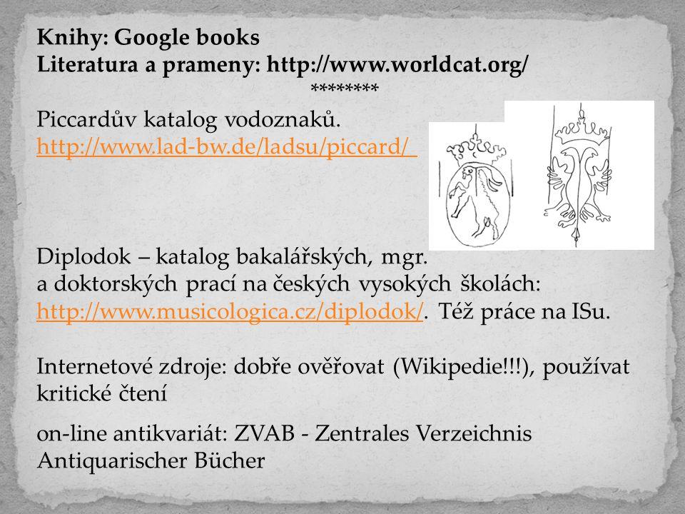 Knihy: Google books Literatura a prameny: http://www.worldcat.org/ ******** Piccardův katalog vodoznaků.