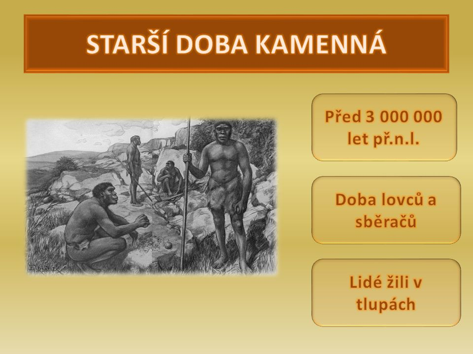 STARŠÍ DOBA KAMENNÁ Před 3 000 000 let př.n.l. Doba lovců a sběračů