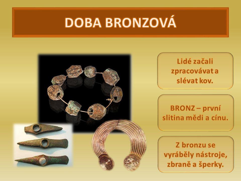 DOBA BRONZOVÁ Lidé začali zpracovávat a slévat kov.
