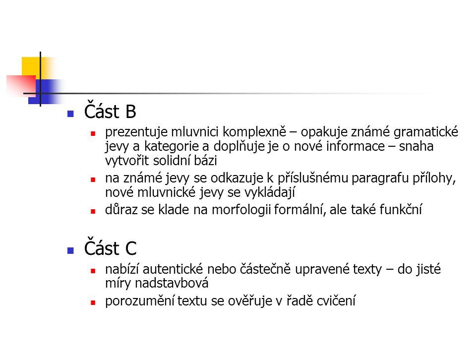 Část B prezentuje mluvnici komplexně – opakuje známé gramatické jevy a kategorie a doplňuje je o nové informace – snaha vytvořit solidní bázi.