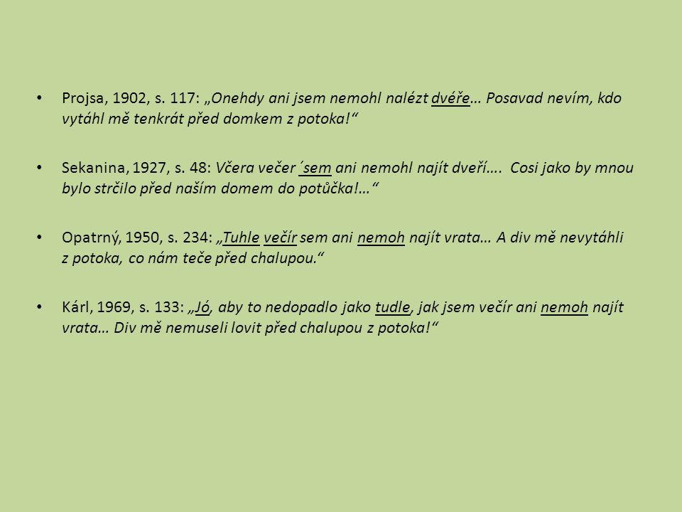 """Projsa, 1902, s. 117: """"Onehdy ani jsem nemohl nalézt dvéře… Posavad nevím, kdo vytáhl mě tenkrát před domkem z potoka!"""
