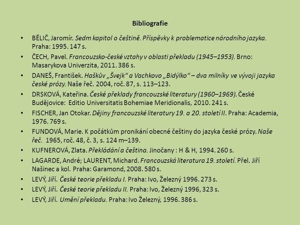 Bibliografie BĚLIČ, Jaromír. Sedm kapitol o češtině. Příspěvky k problematice národního jazyka. Praha: 1995. 147 s.