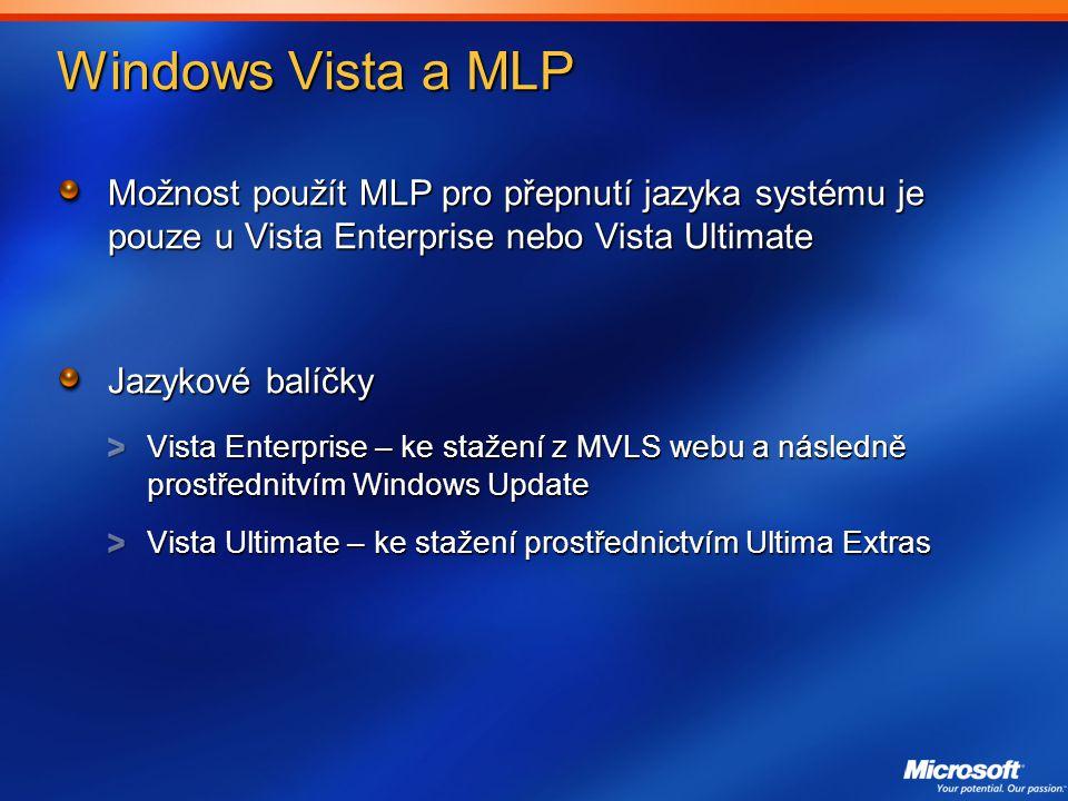 Windows Vista a MLP Možnost použít MLP pro přepnutí jazyka systému je pouze u Vista Enterprise nebo Vista Ultimate.