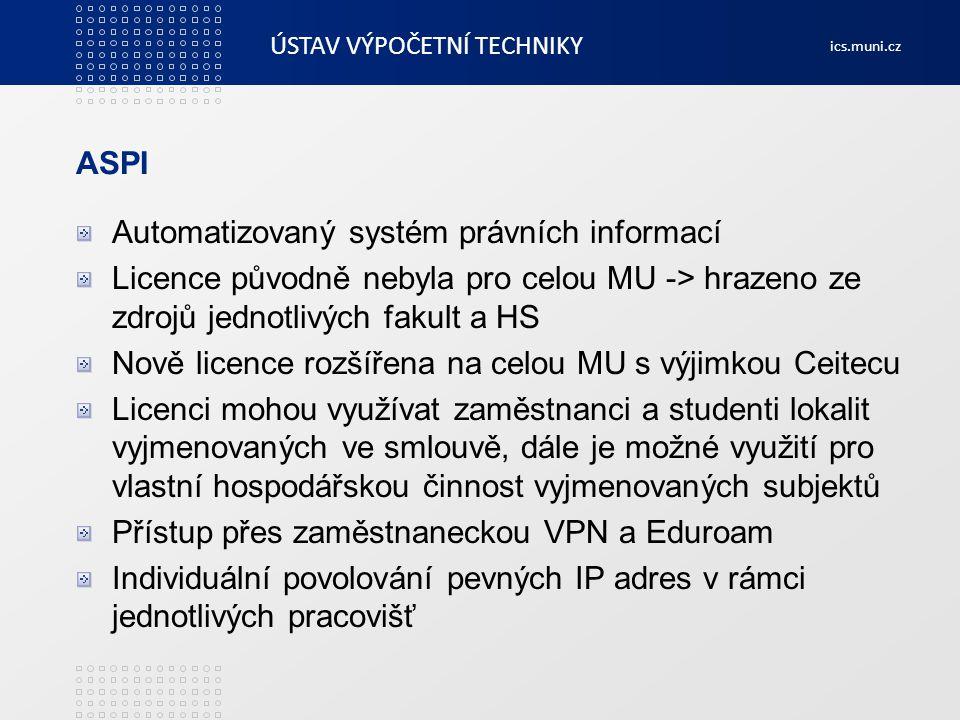 ASPI Automatizovaný systém právních informací. Licence původně nebyla pro celou MU -> hrazeno ze zdrojů jednotlivých fakult a HS.