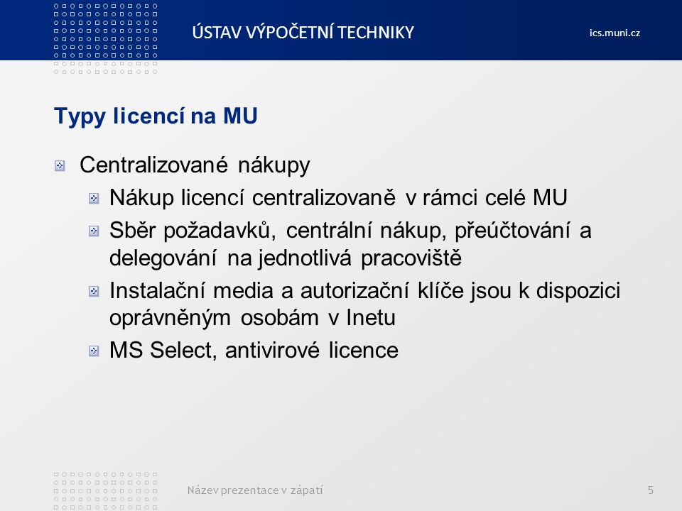 Centralizované nákupy Nákup licencí centralizovaně v rámci celé MU
