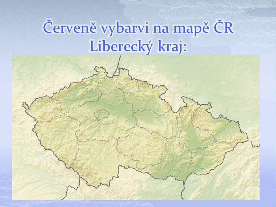 Červeně vybarvi na mapě ČR Liberecký kraj: