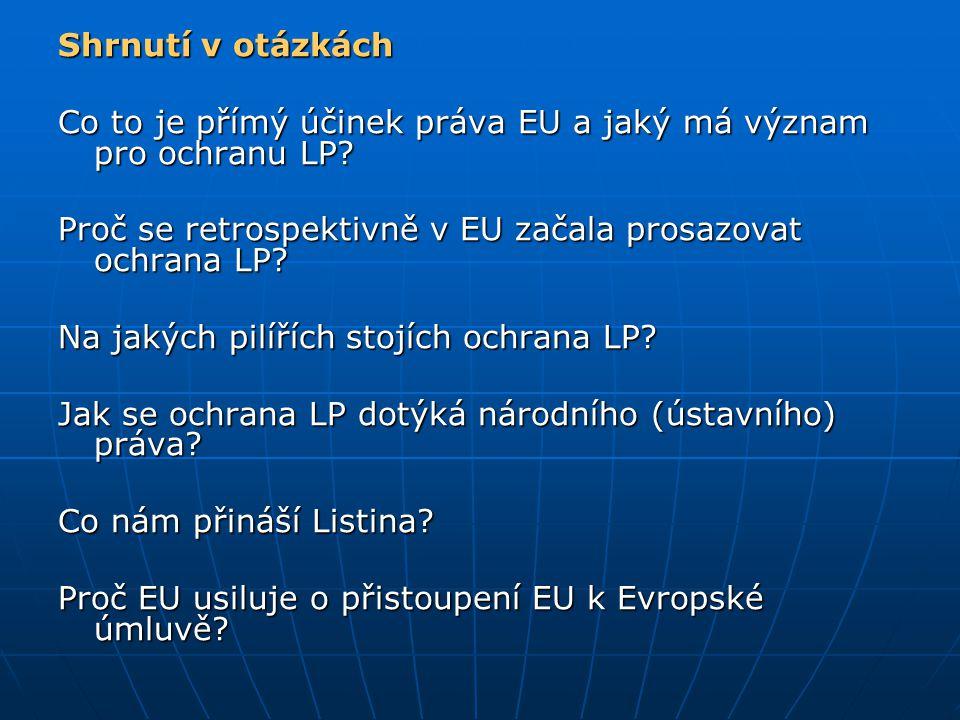 Shrnutí v otázkách Co to je přímý účinek práva EU a jaký má význam pro ochranu LP Proč se retrospektivně v EU začala prosazovat ochrana LP