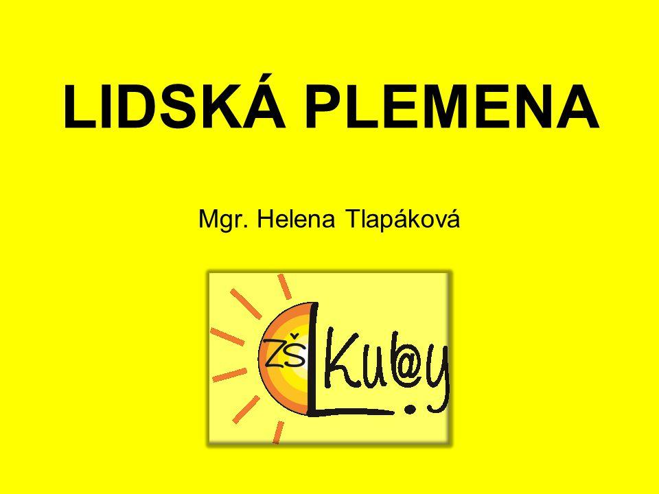 LIDSKÁ PLEMENA Mgr. Helena Tlapáková
