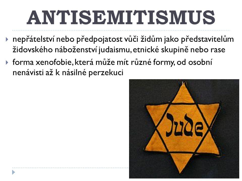 ANTISEMITISMUS nepřátelství nebo předpojatost vůči židům jako představitelům židovského náboženství judaismu, etnické skupině nebo rase.