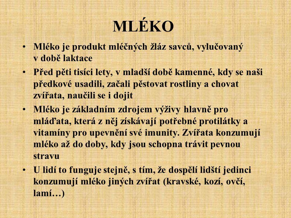 MLÉKO Mléko je produkt mléčných žláz savců, vylučovaný v době laktace