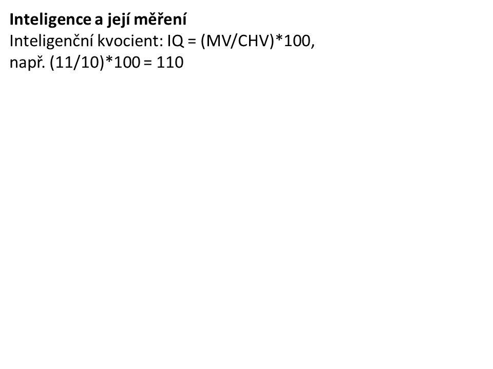 Inteligence a její měření Inteligenční kvocient: IQ = (MV/CHV)