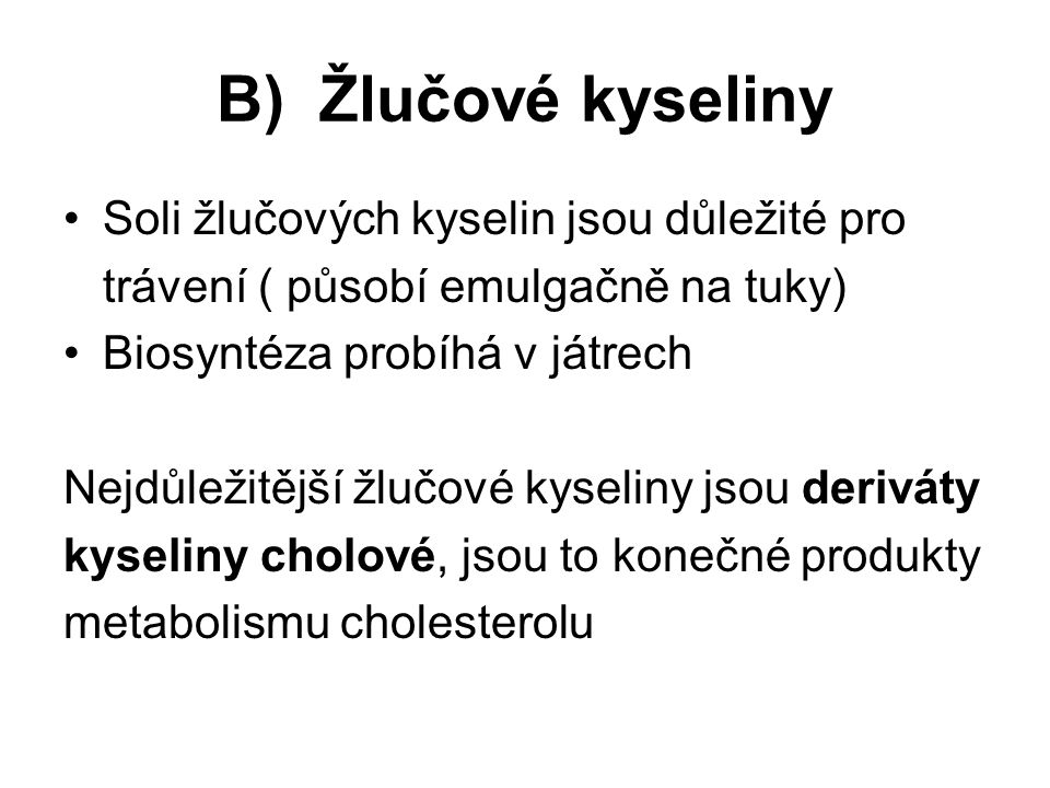 B) Žlučové kyseliny Soli žlučových kyselin jsou důležité pro