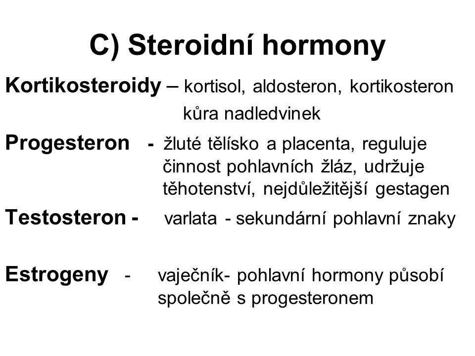 C) Steroidní hormony Kortikosteroidy – kortisol, aldosteron, kortikosteron. kůra nadledvinek.