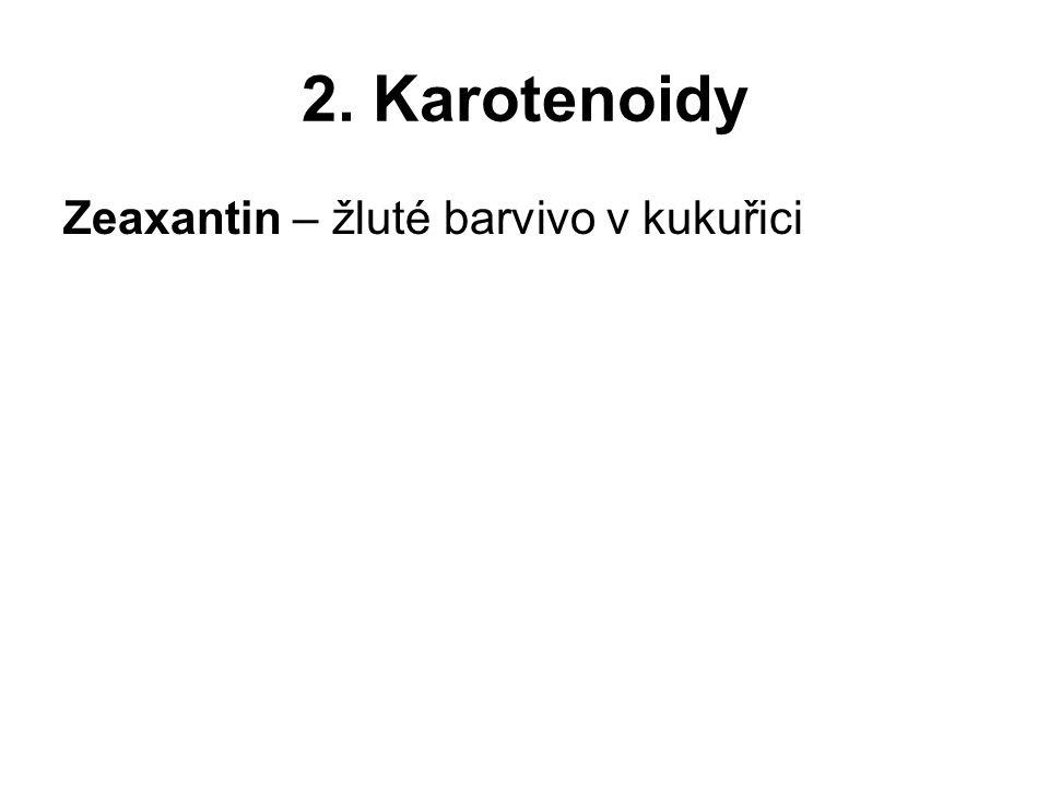 2. Karotenoidy Zeaxantin – žluté barvivo v kukuřici