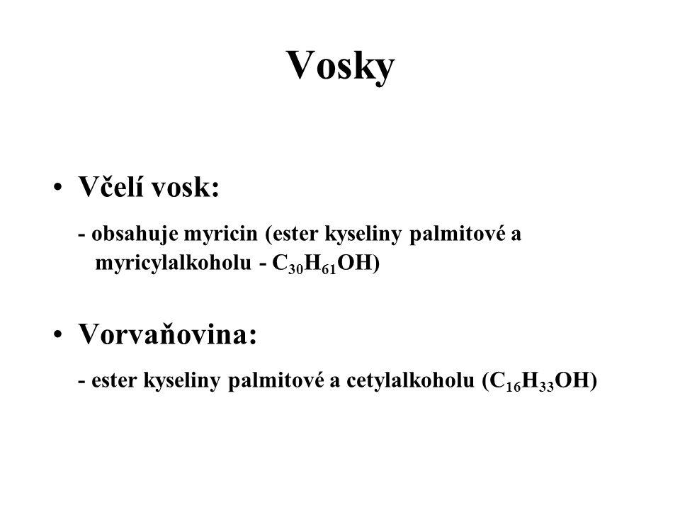 Vosky Včelí vosk: - obsahuje myricin (ester kyseliny palmitové a myricylalkoholu - C30H61OH) Vorvaňovina: