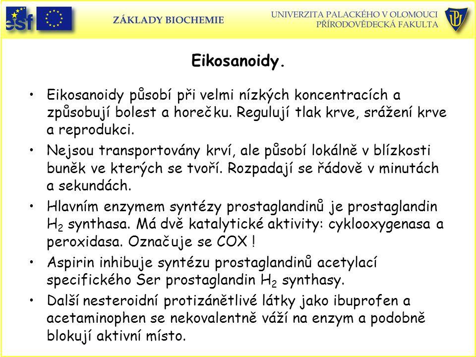 Eikosanoidy. Eikosanoidy působí při velmi nízkých koncentracích a způsobují bolest a horečku. Regulují tlak krve, srážení krve a reprodukci.