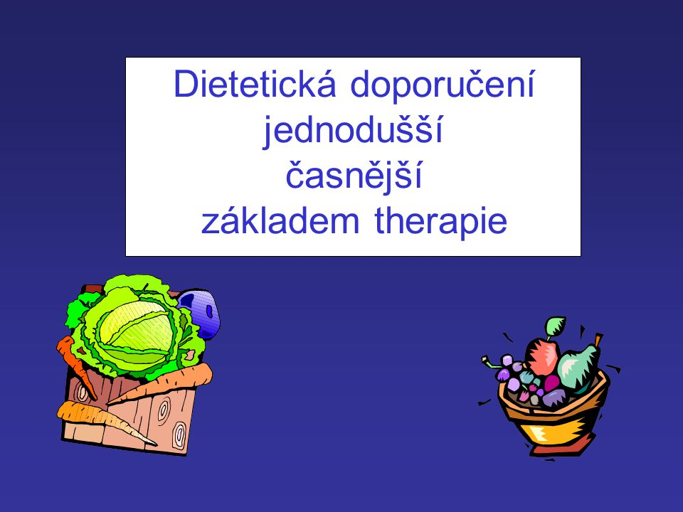 Dietetická doporučení jednodušší časnější základem therapie
