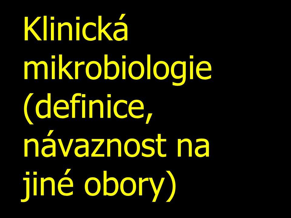 Klinická mikrobiologie (definice, návaznost na jiné obory)