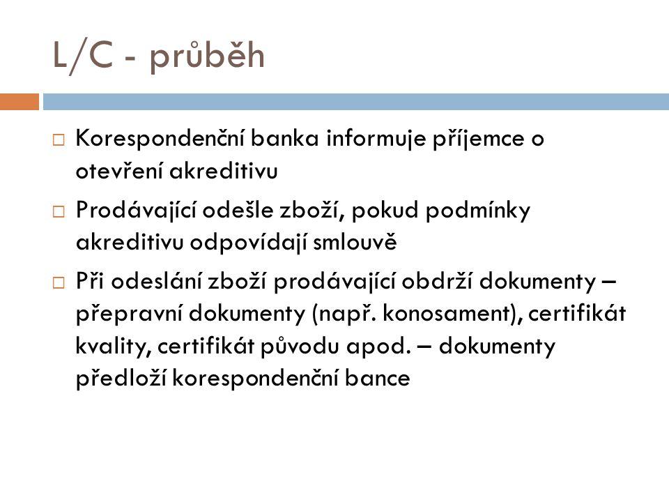 L/C - průběh Korespondenční banka informuje příjemce o otevření akreditivu. Prodávající odešle zboží, pokud podmínky akreditivu odpovídají smlouvě.