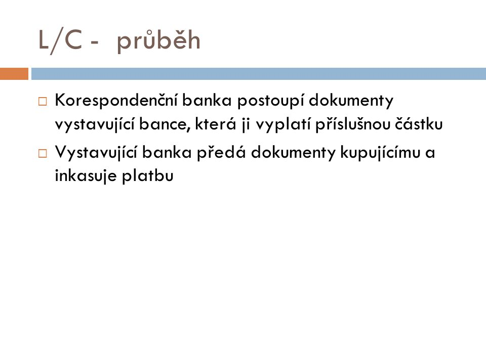 L/C - průběh Korespondenční banka postoupí dokumenty vystavující bance, která ji vyplatí příslušnou částku.