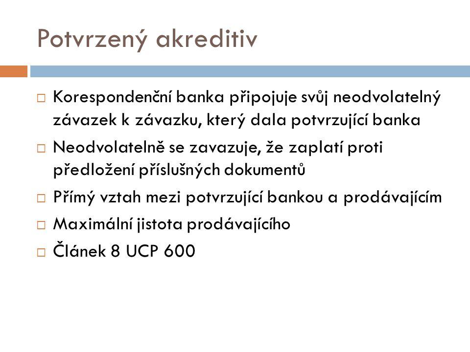 Potvrzený akreditiv Korespondenční banka připojuje svůj neodvolatelný závazek k závazku, který dala potvrzující banka.