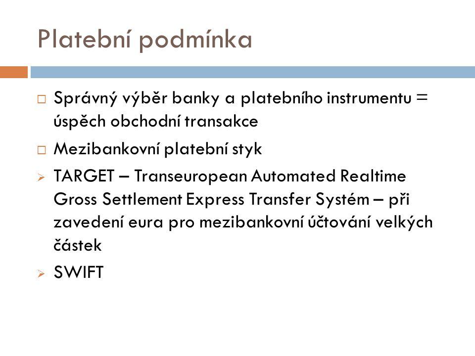 Platební podmínka Správný výběr banky a platebního instrumentu = úspěch obchodní transakce. Mezibankovní platební styk.