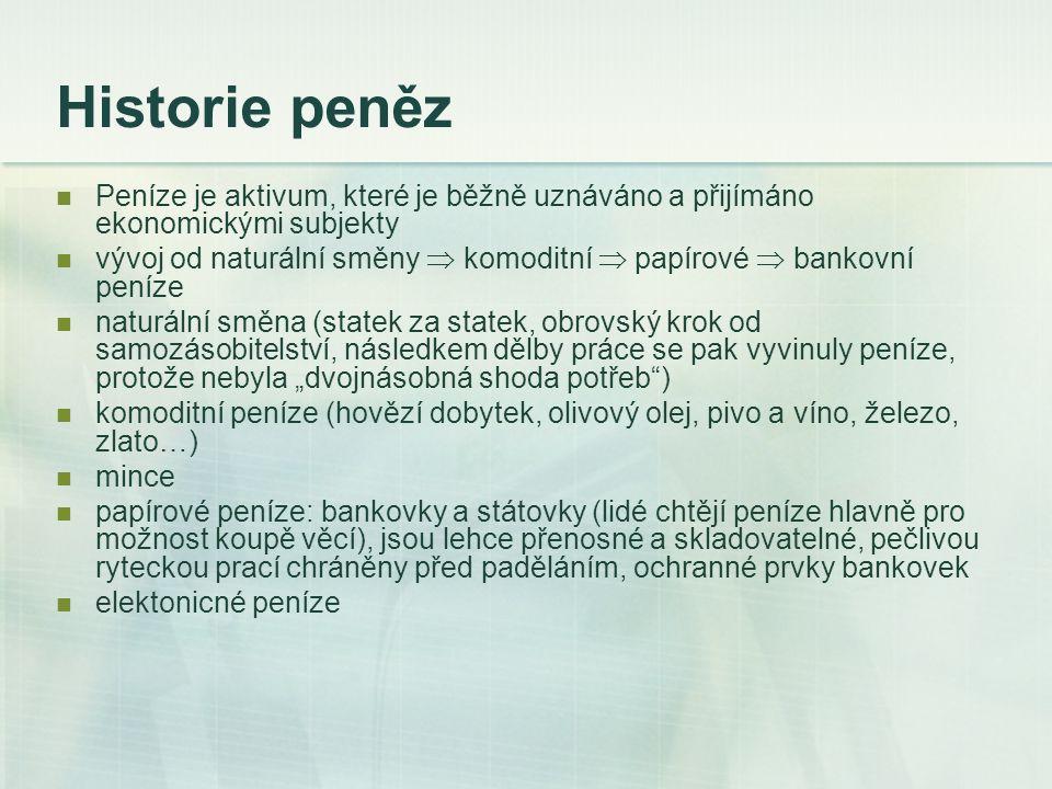 Historie peněz Peníze je aktivum, které je běžně uznáváno a přijímáno ekonomickými subjekty.