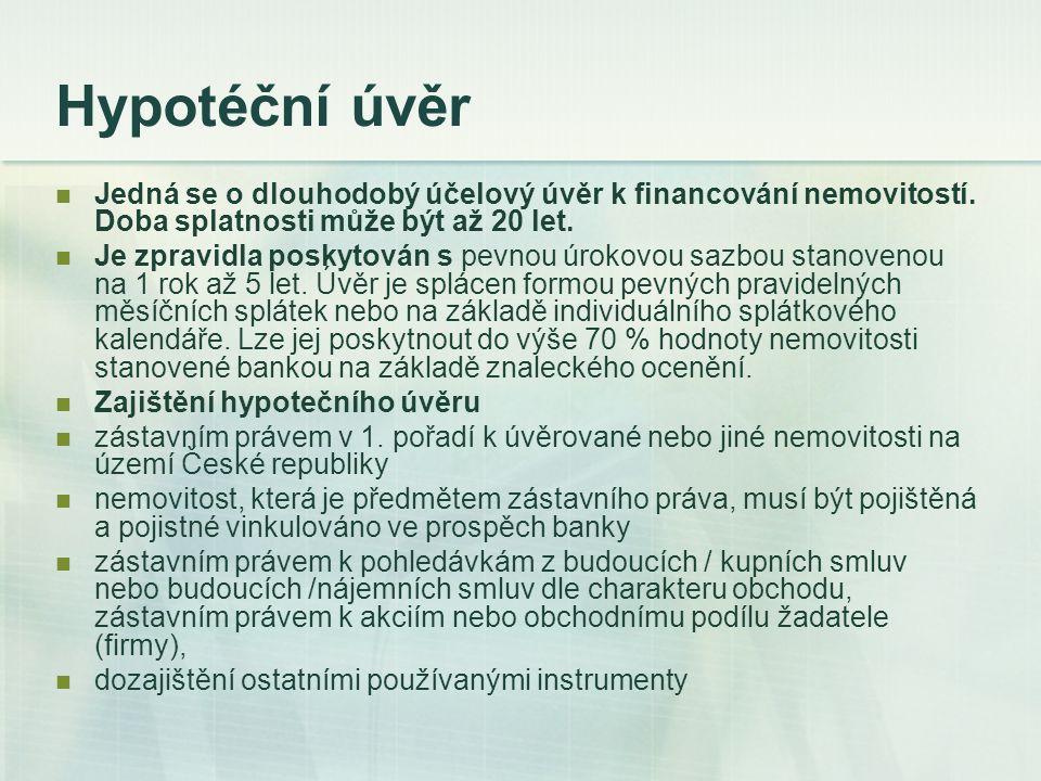 Hypotéční úvěr Jedná se o dlouhodobý účelový úvěr k financování nemovitostí. Doba splatnosti může být až 20 let.