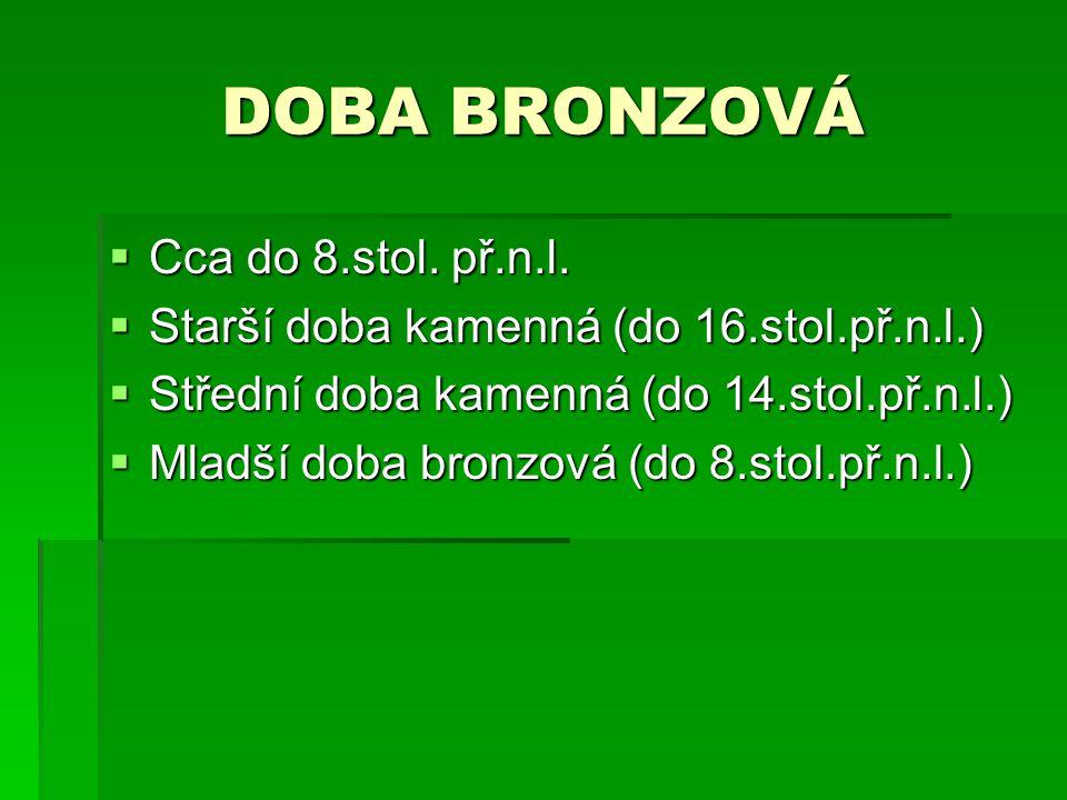 DOBA BRONZOVÁ Cca do 8.stol. př.n.l.