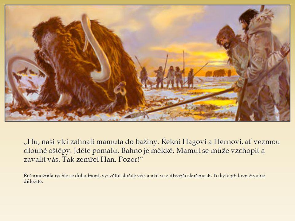 """""""Hu, naši vlci zahnali mamuta do bažiny"""