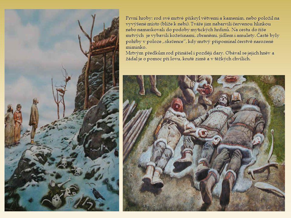 První hroby: rod své mrtvé přikryl větvemi a kamením, nebo položil na vyvýšené místo (blíže k nebi).