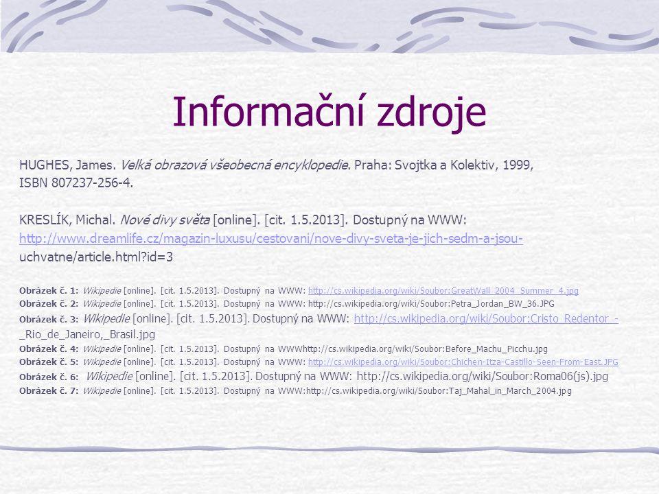 Informační zdroje HUGHES, James. Velká obrazová všeobecná encyklopedie. Praha: Svojtka a Kolektiv, 1999,