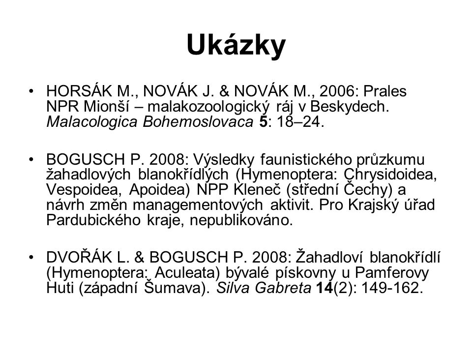 Ukázky HORSÁK M., NOVÁK J. & NOVÁK M., 2006: Prales NPR Mionší – malakozoologický ráj v Beskydech. Malacologica Bohemoslovaca 5: 18–24.
